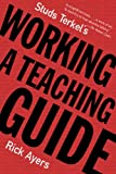 Studs Terkel's Working: A Teaching Guide (1565846265) by Rick Ayers