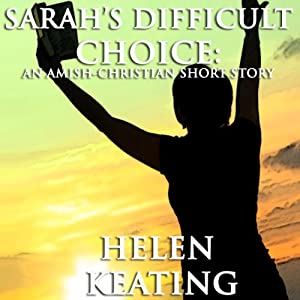 Sarah's Difficult Choice: An Amish-Christian Romance Short Story Audiobook