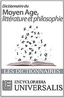 Dictionnaire du Moyen �ge, litt�rature et philosophie (Les Dictionnaires d'Universalis)