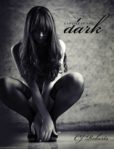 Captive in the Dark (The Dark Duet: Book 1) by CJ Roberts