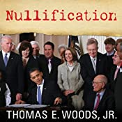 Nullification: How to Resist Federal Tyranny in the 21st Century | [Thomas E. Woods]