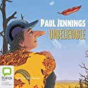 Unbelievable (       UNABRIDGED) by Paul Jennings Narrated by Stig Wemyss