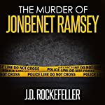 The Murder of JonBenet Ramsey | J.D. Rockefeller