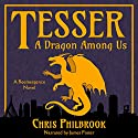 Tesser: A Dragon Among Us: Tesser's Series, Book 1 Audiobook by Chris Philbrook Narrated by James Foster