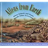 Aliens from Earth: When Animals and Plants Invade Other Ecosystems ~ Mary Batten