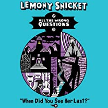 When Did You See Her Last?: All the Wrong Questions, Book 2 (       UNABRIDGED) by Lemony Snicket Narrated by Liam Aiken