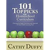 101 Top Picks for Homeschool Curriculum: Choosing the Right Curriculum and Approach for Each Child's Learning Styleby Cathy Duffy
