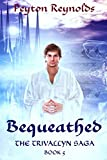 Bequeathed (The Trivallyn Saga Book 5)
