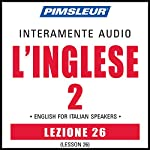 ESL Italian Phase 2, Unit 26: Learn to Speak and Understand English as a Second Language with Pimsleur Language Programs |  Pimsleur