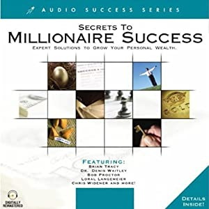 Secrets to Millionaire Success: Expert Solutions to Grow Your Personal Wealth | [Chris Widener, Loral Langemeier, Debbie Allen, Tim Richardson, Dr. Denis Waitley, James Malinchak, Brian Tracy, Donna Krech, Bill Bartmann, Bob Proctor]