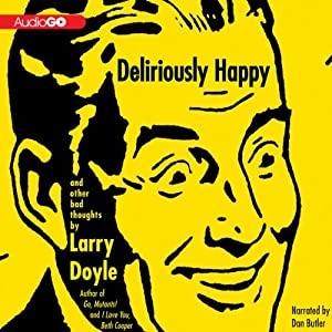 Deliriously Happy: and Other Bad Thoughts | [Larry Doyle]