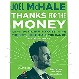 Thanks for the Money: How to Use My Life Story to Become the Best Joel McHale You Can Be Hörbuch von Joel McHale Gesprochen von: Joel McHale