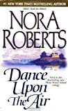Dance Upon the Air (Three Sisters Island Trilogy) Nora Roberts