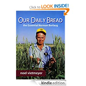 Our Daily Bread; The Essential Norman Borlaug