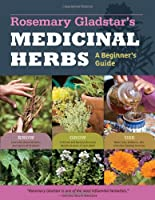 Rosemary Gladstar's Medicinal Herbs: A Beginner's Guide: 33 Healing Herbs to Know, Grow, and Use from Storey Publishing, LLC