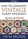 Easy to Crochet Vintage Scrap Afghans: Volume 1 Squares and Shapes