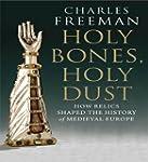 Holy Bones, Holy Dust: How Relics Sha...
