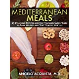 Mediterranean Meals: 25 Delicious Recipes and the 7 Sicilian Superfoods to Lose Weight and Stay Healthy for Life ~ Angelo Acquista M.D.