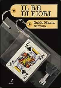 Il re di fiori: Guido M. Nizzola: 9788864622354: Amazon.com: Books