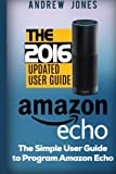 Amazon Echo: Simple User Guide to Program Amazon Echo (Amazon Echo 2016,user manual,web services,by amazon,Free books,Free Movie,Alexa Kit) (Amazon Prime, smart devices, internet) (Volume 4)