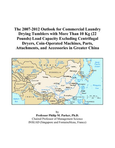 The 2007-2012 Outlook For Commercial Laundry Drying Tumblers With More Than 10 Kg (22 Pounds) Load Capacity Excluding Centrifugal Dryers, ... Attachments, And Accessories In Greater China
