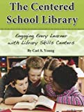 The Centered School Library Engaging Every Learner with Library Skills Centers