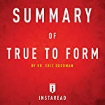 Summary of True to Form by Eric Goodman: Includes Analysis |  Instaread