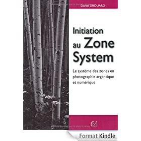 Initiation au Zone System : Le syst�me des zones en photographie argentique et num�rique