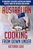 Australian Cooking From Down Under: 70 Amazingly Delicious Australian Cooking Recipes From the Outback and Beyond (Cookbooks of the week) (Volume 4)