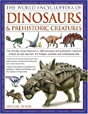 World Encyclopedia of Dinosaurs & Prehistoric Creatures: The Ultimate Visual Reference To 1000 Dinosaurs And Prehistoric Creatures Of Land, Air And Sea ... And Cretaceous Eras (World Encyclopedia)