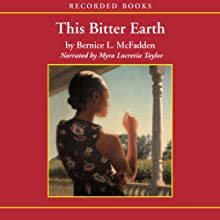 This Bitter Earth: The Story of Sugar Lacey (       UNABRIDGED) by Bernice McFadden Narrated by Myra Lucretia Taylor