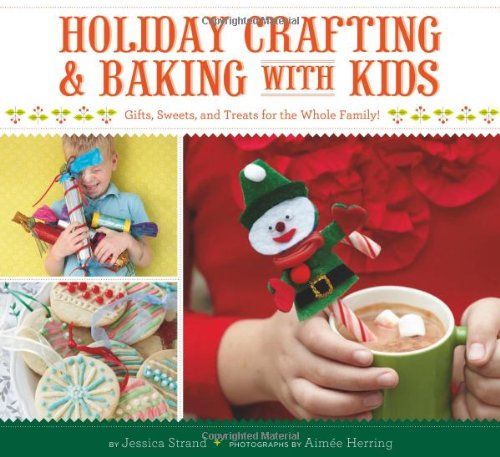 Holiday Crafting and Baking with Kids: Gifts, Sweets, and Treats for the Whole Family, Jessica Strand