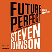 Future Perfect: The Case for Progress in a Networked Age | [Steven Johnson]