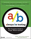 img - for Always Be Testing: The Complete Guide to Google Website Optimizer by Bryan Eisenberg (2008-08-11) book / textbook / text book