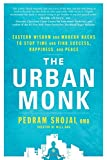 The Urban Monk: Eastern Wisdom and Modern Hacks to Stop Time and Find Success, Happiness, and Peace (Hardcover)