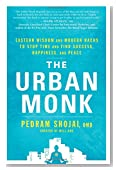 The Urban Monk: Eastern Wisdom and Modern Hacks to Stop Time and Find Success, Happiness, and Peace