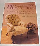 img - for The Complete Upholsterer A Practical Guide to Upholstering Traditional Furniture By Carole Thomerson 1989 book / textbook / text book