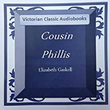 Cousin Phillis (       UNABRIDGED) by Elizabeth Gaskell Narrated by Tadhg Hynes