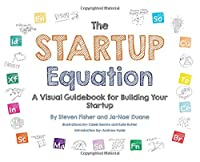 The Startup Equation: A Visual Guidebook to Building Your Startup Front Cover