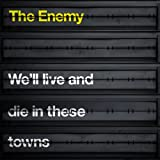 The Enemy We'll Live And Die In These Towns
