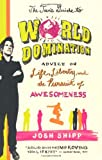 Josh Shipp The Teen's Guide to World Domination: Advice on Life, Liberty, and the Pursuit of Awesomeness