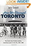 How We Changed Toronto: The inside st...