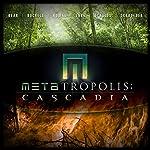 METAtropolis: Cascadia | Jay Lake,Mary Robinette Kowal,Elizabeth Bear,Ken Scholes,Karl Schroeder,Tobias Buckell