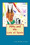 Abby and Me:: Lots of Spots
