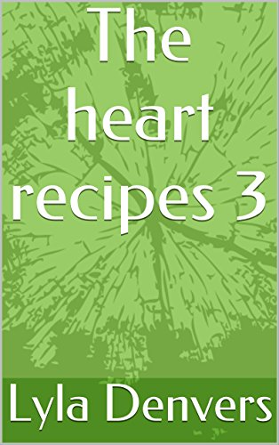 The heart recipes 3 by Lyla Denvers