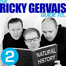 The Ricky Gervais Guide to... NATURAL HISTORY Performance Auteur(s) :  Ricky Gervais, Steve Merchant, & Karl Pilkington Narrateur(s) :  Ricky Gervais, Steve Merchant, & Karl Pilkington