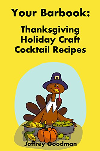 Your Barbook: Thanksgiving Holiday Craft Cocktail Recipes: Happy Thanksgiving Day by Joffrey Goodman