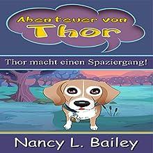 Abenteuer von Thor: Thor macht einen Spaziergang! Hörbuch von Nancy L. Bailey Gesprochen von: Janine Friedmann