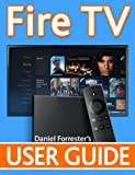 Fire TV User Guide: The Ultimate Guide to Master Your Amazon Fire TV