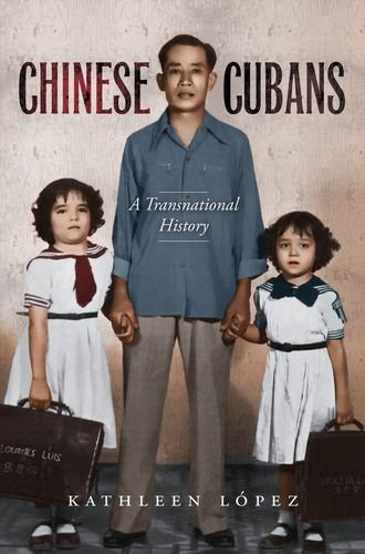 Chinese Cubans: A Transnational History (Envisioning Cuba (Hardcover))